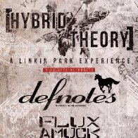 Hybrid Theory (Linkin Park Tribute) & Defnotes (Deftones Tribute) w/ Flux Amuck