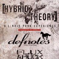 Hybrid Theory (Linkin Park Tribute) & Defnotes (Deftones Tribute) w/ Flux Amuck